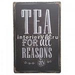 Табличка Tea for all reasons