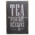 Табличка Tea for all reasons