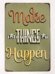 Табличка Make Things Happen