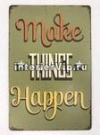 Табличка Make Things Happen